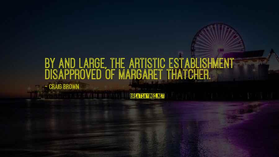 Undrawn Sayings By Craig Brown: By and large, the artistic establishment disapproved of Margaret Thatcher.