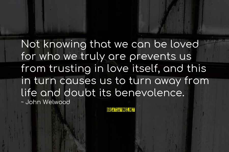 Undrawn Sayings By John Welwood: Not knowing that we can be loved for who we truly are prevents us from