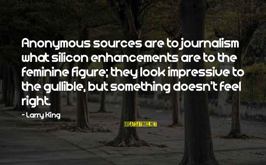 Undrawn Sayings By Larry King: Anonymous sources are to journalism what silicon enhancements are to the feminine figure; they look