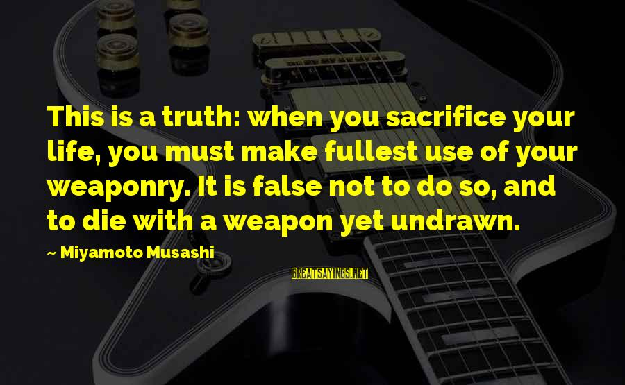 Undrawn Sayings By Miyamoto Musashi: This is a truth: when you sacrifice your life, you must make fullest use of