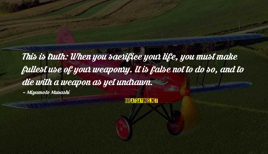 Undrawn Sayings By Miyamoto Musashi: This is truth: When you sacrifice your life, you must make fullest use of your