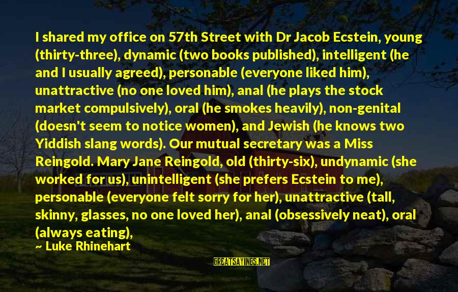 Undynamic Sayings By Luke Rhinehart: I shared my office on 57th Street with Dr Jacob Ecstein, young (thirty-three), dynamic (two