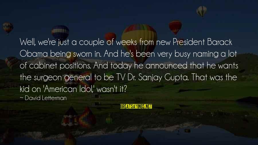 Uneducated Teachers Sayings By David Letterman: Well, we're just a couple of weeks from new President Barack Obama being sworn in.