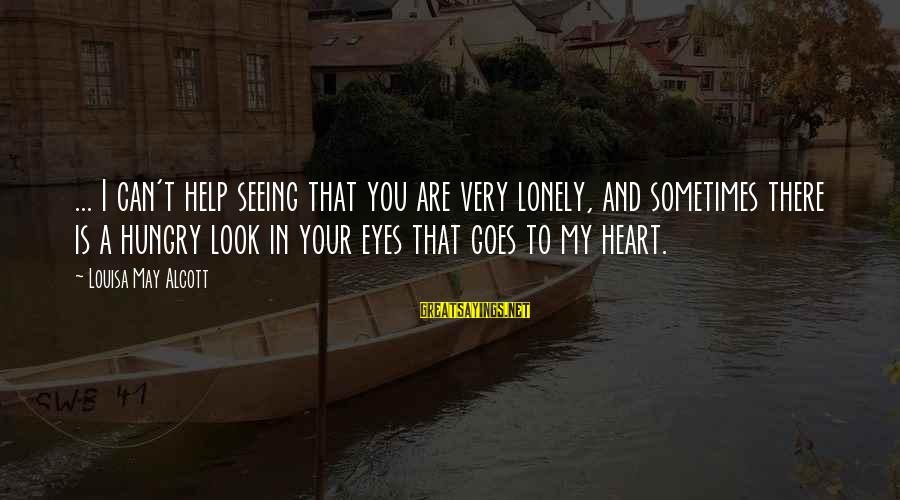 Uneducated Teachers Sayings By Louisa May Alcott: ... I can't help seeing that you are very lonely, and sometimes there is a