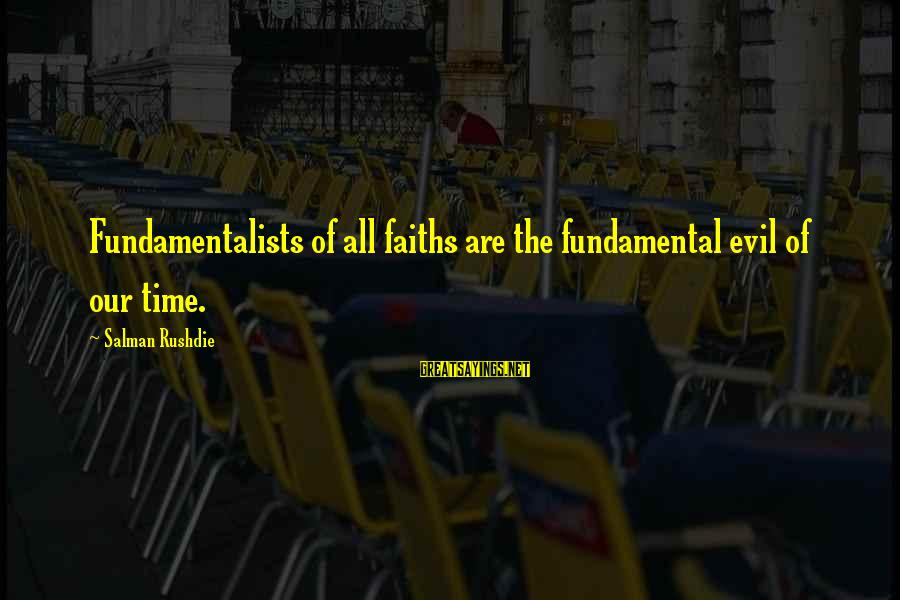 Uneducated Teachers Sayings By Salman Rushdie: Fundamentalists of all faiths are the fundamental evil of our time.