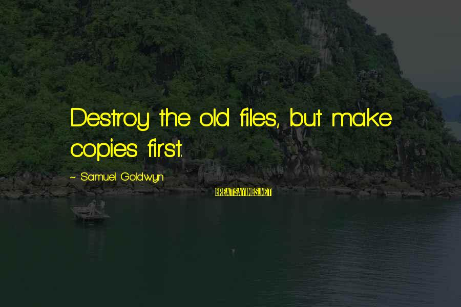 Uneducated Teachers Sayings By Samuel Goldwyn: Destroy the old files, but make copies first.