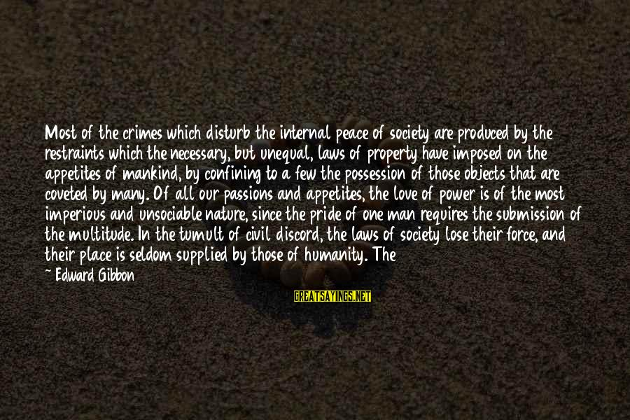 Unequal Love Sayings By Edward Gibbon: Most of the crimes which disturb the internal peace of society are produced by the