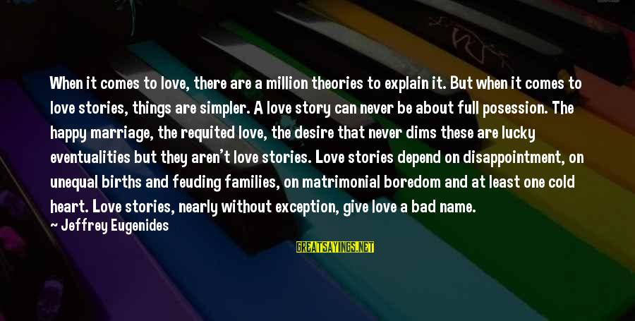 Unequal Love Sayings By Jeffrey Eugenides: When it comes to love, there are a million theories to explain it. But when
