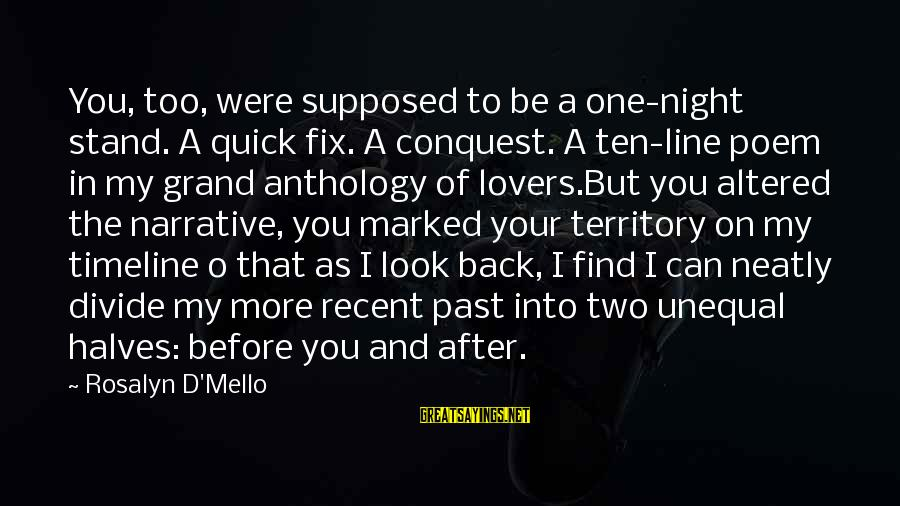 Unequal Love Sayings By Rosalyn D'Mello: You, too, were supposed to be a one-night stand. A quick fix. A conquest. A