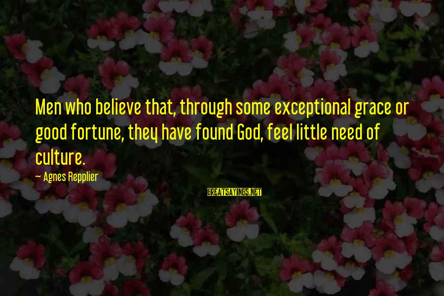 Unfaithful Quotes And Sayings By Agnes Repplier: Men who believe that, through some exceptional grace or good fortune, they have found God,