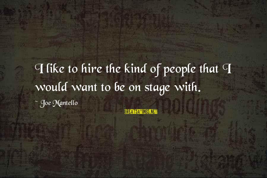 Unfaithful Quotes And Sayings By Joe Mantello: I like to hire the kind of people that I would want to be on