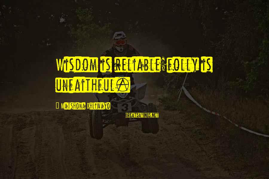 Unfaithful Quotes And Sayings By Matshona Dhliwayo: Wisdom is reliable;folly is unfaithful.