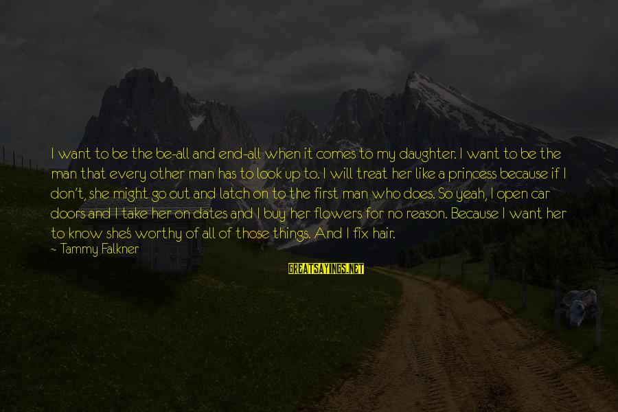 Unfaithful Quotes And Sayings By Tammy Falkner: I want to be the be-all and end-all when it comes to my daughter. I