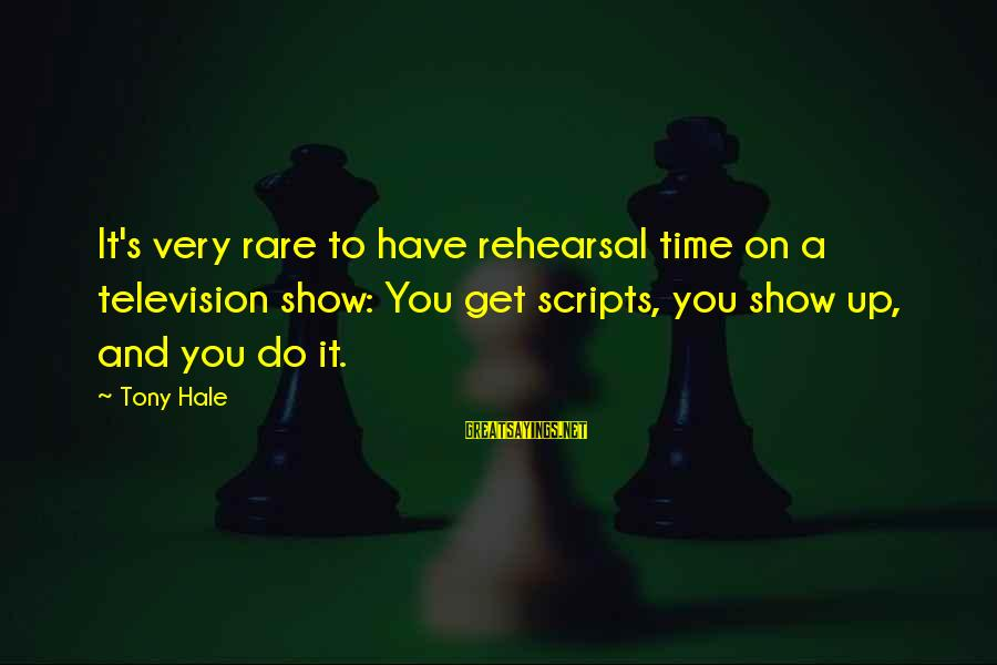 Unfaithful Quotes And Sayings By Tony Hale: It's very rare to have rehearsal time on a television show: You get scripts, you