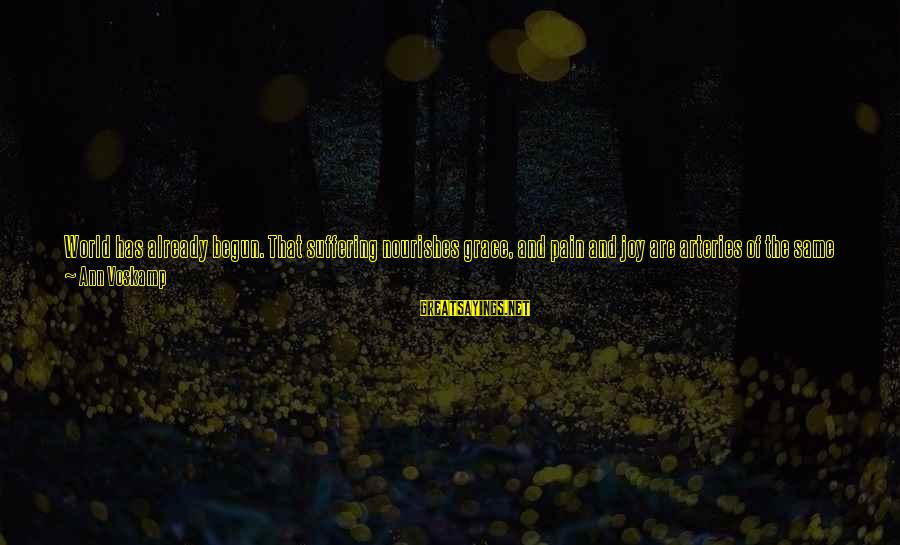 Unfinished Song Sayings By Ann Voskamp: World has already begun. That suffering nourishes grace, and pain and joy are arteries of
