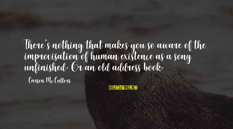 Unfinished Song Sayings By Carson McCullers: There's nothing that makes you so aware of the improvisation of human existence as a