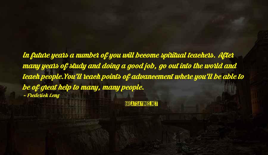 Unhistorically Sayings By Frederick Lenz: In future years a number of you will become spiritual teachers. After many years of