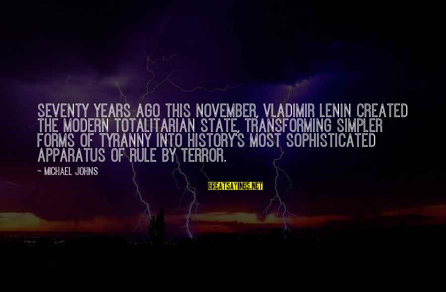 Unhistorically Sayings By Michael Johns: Seventy years ago this November, Vladimir Lenin created the modern totalitarian state, transforming simpler forms