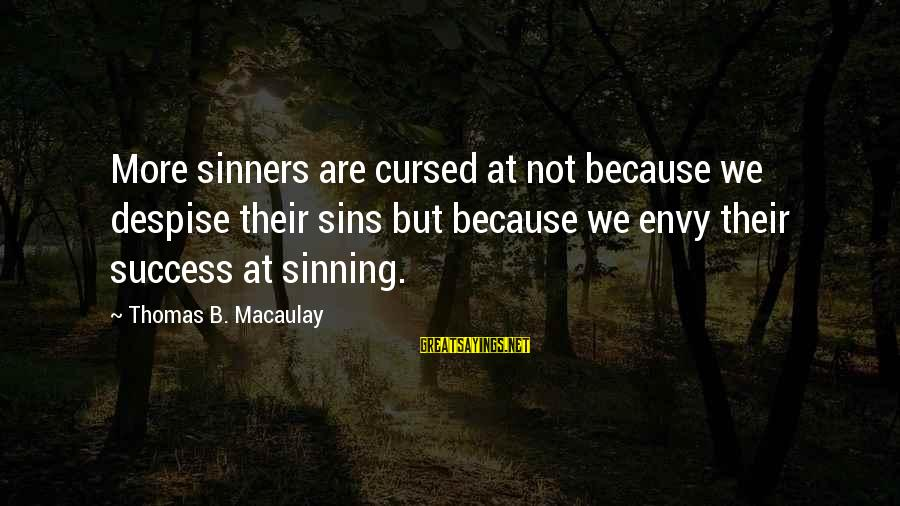 Unhistorically Sayings By Thomas B. Macaulay: More sinners are cursed at not because we despise their sins but because we envy