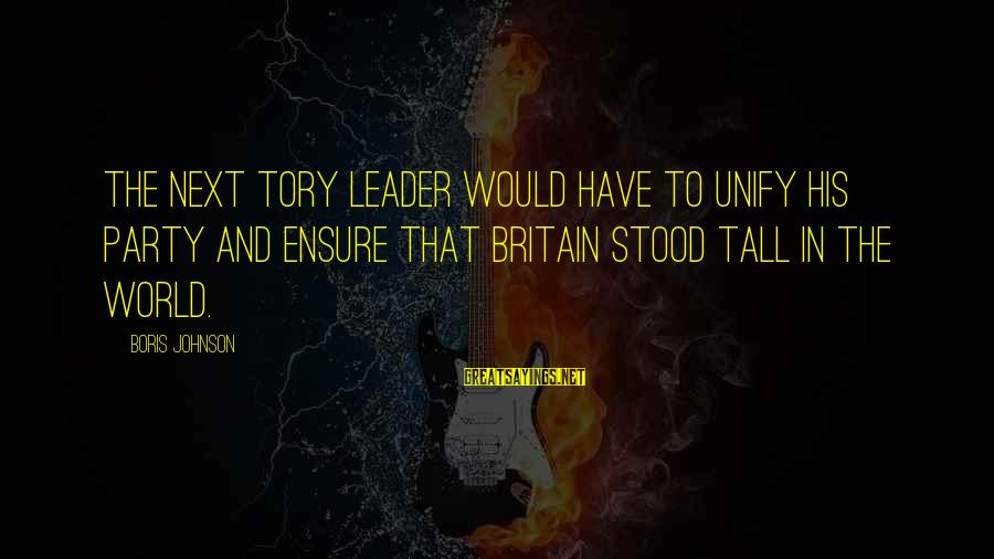 Unify Sayings By Boris Johnson: The next Tory leader would have to unify his party and ensure that Britain stood