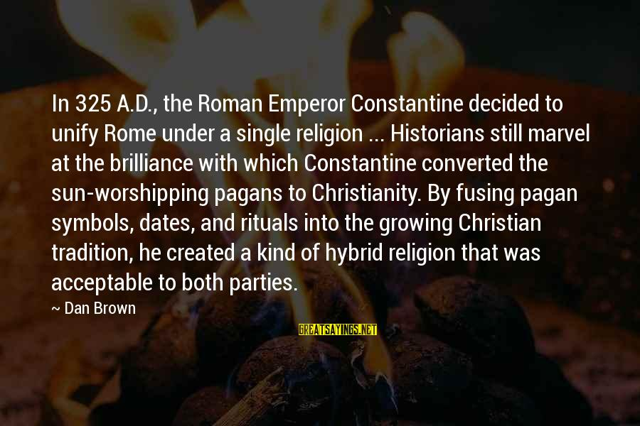 Unify Sayings By Dan Brown: In 325 A.D., the Roman Emperor Constantine decided to unify Rome under a single religion