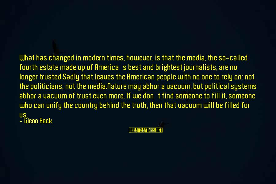 Unify Sayings By Glenn Beck: What has changed in modern times, however, is that the media, the so-called fourth estate