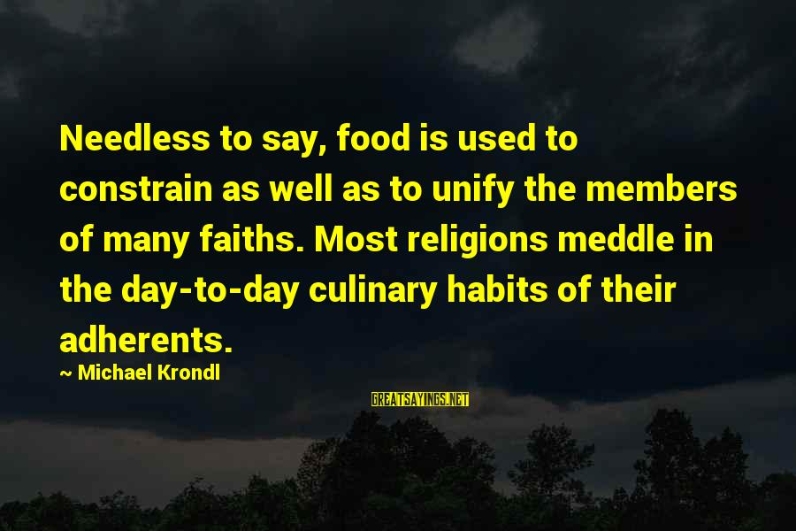 Unify Sayings By Michael Krondl: Needless to say, food is used to constrain as well as to unify the members