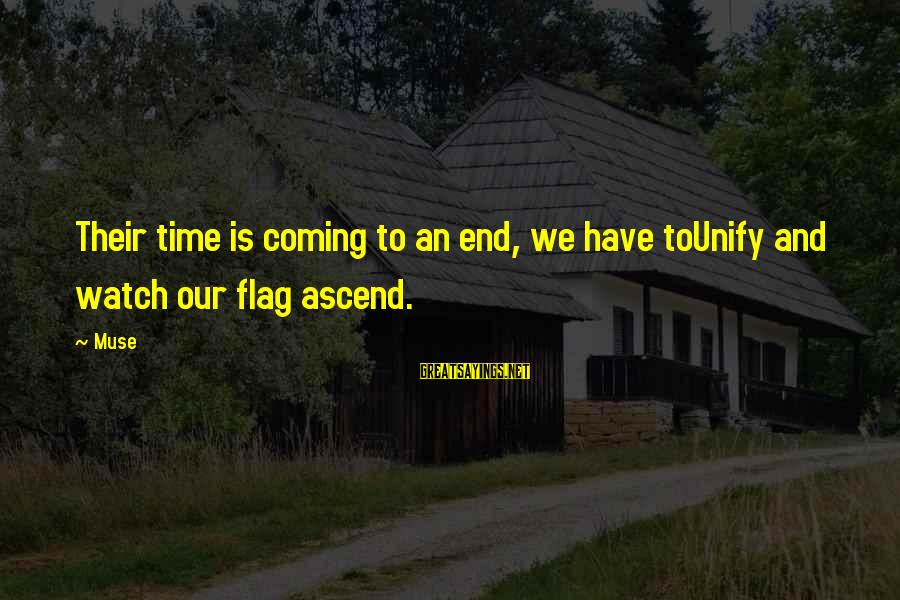 Unify Sayings By Muse: Their time is coming to an end, we have toUnify and watch our flag ascend.