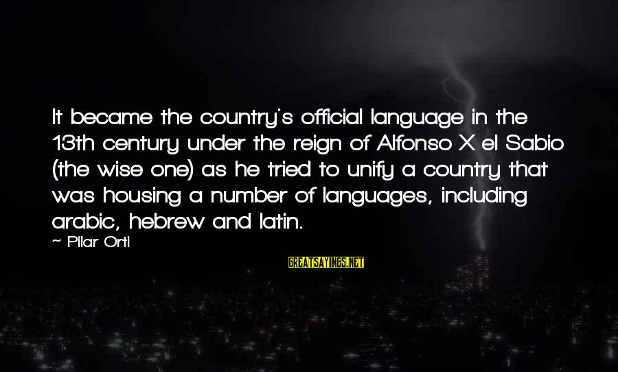 Unify Sayings By Pilar Orti: It became the country's official language in the 13th century under the reign of Alfonso