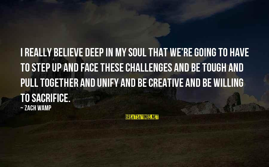 Unify Sayings By Zach Wamp: I really believe deep in my soul that we're going to have to step up