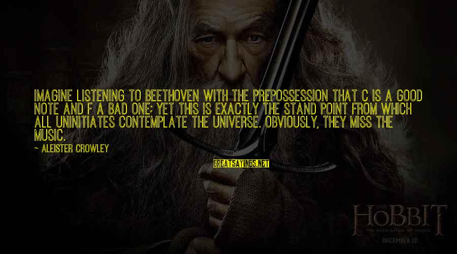 Uninitiates Sayings By Aleister Crowley: Imagine listening to Beethoven with the prepossession that C is a good note and F