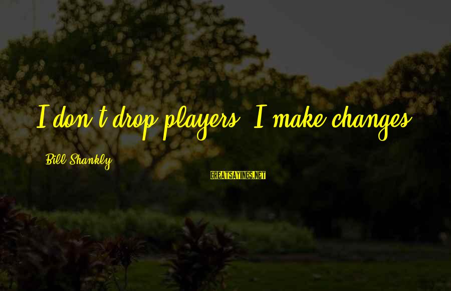 Uninstall Donut Sayings By Bill Shankly: I don't drop players. I make changes.