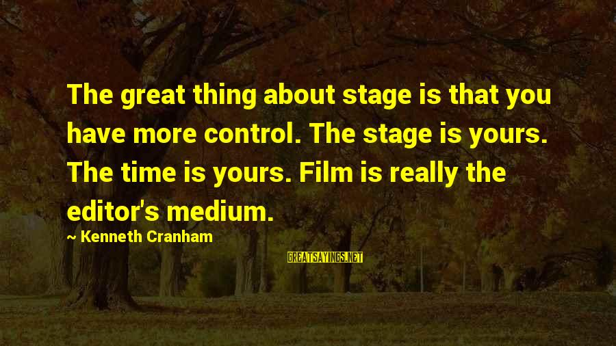Uninstall Donut Sayings By Kenneth Cranham: The great thing about stage is that you have more control. The stage is yours.