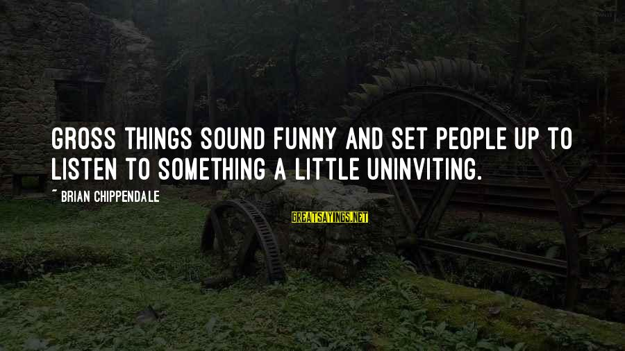 Uninviting Sayings By Brian Chippendale: Gross things sound funny and set people up to listen to something a little uninviting.