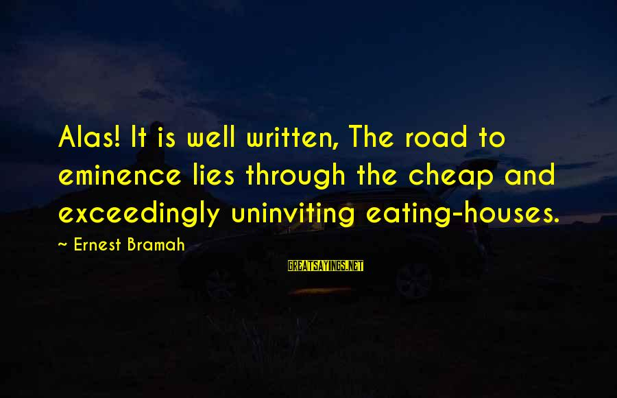 Uninviting Sayings By Ernest Bramah: Alas! It is well written, The road to eminence lies through the cheap and exceedingly