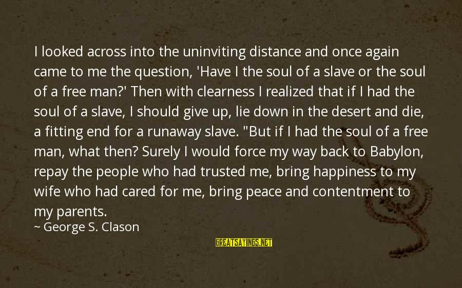 Uninviting Sayings By George S. Clason: I looked across into the uninviting distance and once again came to me the question,