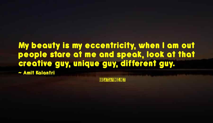 Unique Me Sayings By Amit Kalantri: My beauty is my eccentricity, when I am out people stare at me and speak,