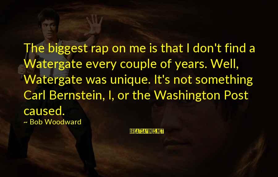 Unique Me Sayings By Bob Woodward: The biggest rap on me is that I don't find a Watergate every couple of