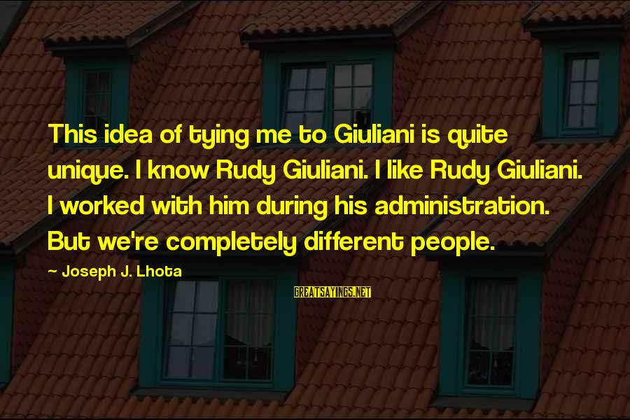 Unique Me Sayings By Joseph J. Lhota: This idea of tying me to Giuliani is quite unique. I know Rudy Giuliani. I