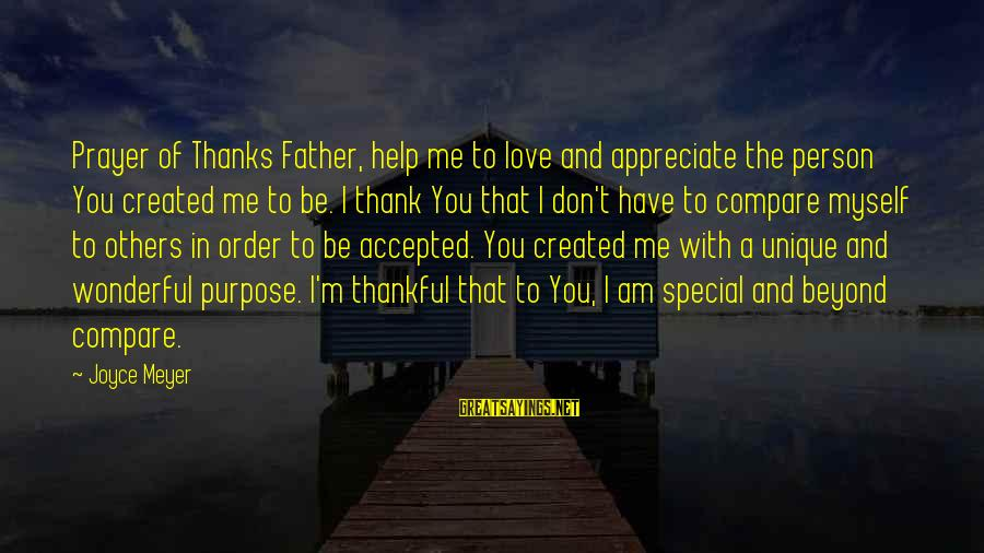 Unique Me Sayings By Joyce Meyer: Prayer of Thanks Father, help me to love and appreciate the person You created me