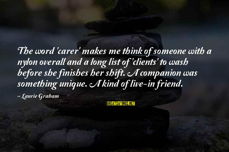 Unique Me Sayings By Laurie Graham: The word 'carer' makes me think of someone with a nylon overall and a long