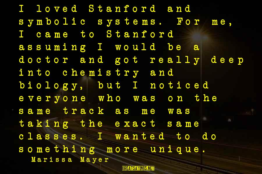 Unique Me Sayings By Marissa Mayer: I loved Stanford and symbolic systems. For me, I came to Stanford assuming I would