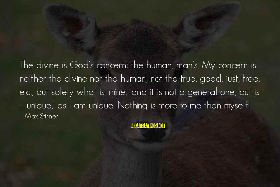 Unique Me Sayings By Max Stirner: The divine is God's concern; the human, man's. My concern is neither the divine nor