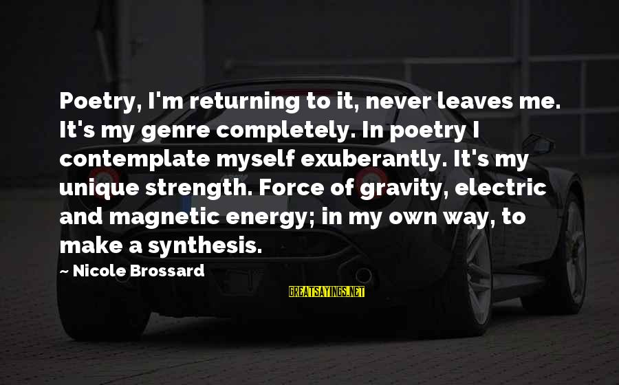 Unique Me Sayings By Nicole Brossard: Poetry, I'm returning to it, never leaves me. It's my genre completely. In poetry I