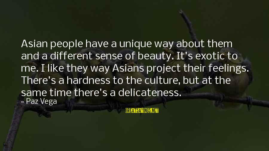 Unique Me Sayings By Paz Vega: Asian people have a unique way about them and a different sense of beauty. It's