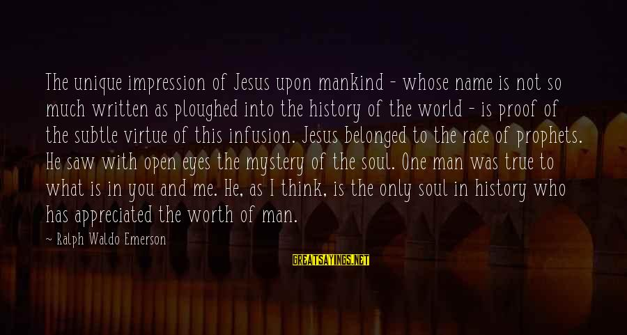 Unique Me Sayings By Ralph Waldo Emerson: The unique impression of Jesus upon mankind - whose name is not so much written
