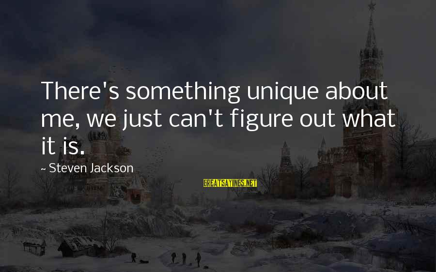 Unique Me Sayings By Steven Jackson: There's something unique about me, we just can't figure out what it is.