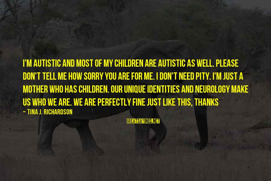 Unique Me Sayings By Tina J. Richardson: I'm autistic and most of my children are autistic as well. Please don't tell me