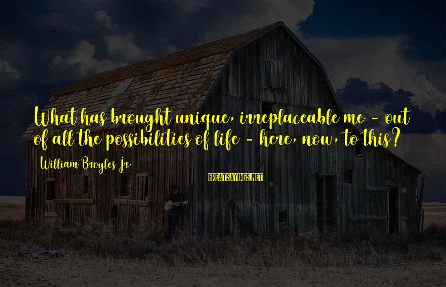 Unique Me Sayings By William Broyles Jr.: What has brought unique, irreplaceable me - out of all the possibilities of life -