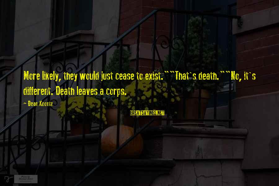 "Unity Candle Sayings By Dean Koontz: More likely, they would just cease to exist.""""That's death.""""No, it's different. Death leaves a corps."